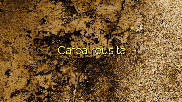 Cafea reușită