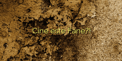Cine este Fane?!