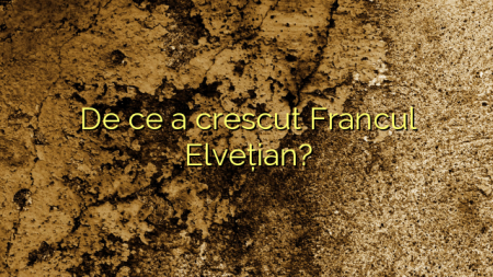 De ce a crescut Francul Elvețian?