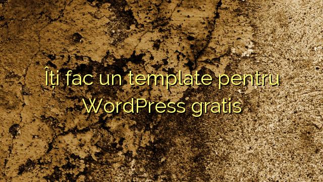 Îți fac un template pentru WordPress gratis