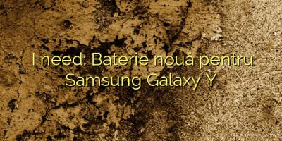 I need: Baterie nouă pentru Samsung Galaxy Y