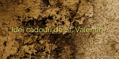 Idei cadouri de Sf. Valentin …