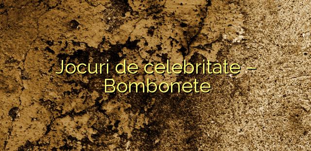 Jocuri de celebritate – Bombonete