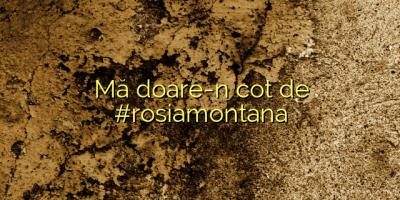 Mă doare-n cot de #rosiamontana
