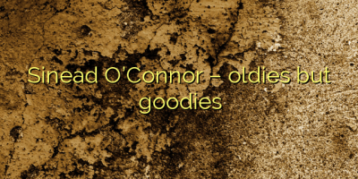Sinead O'Connor – oldies but goodies