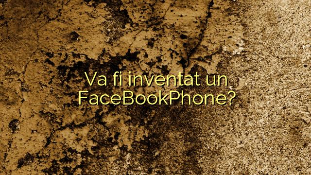 Va fi inventat un FaceBookPhone?